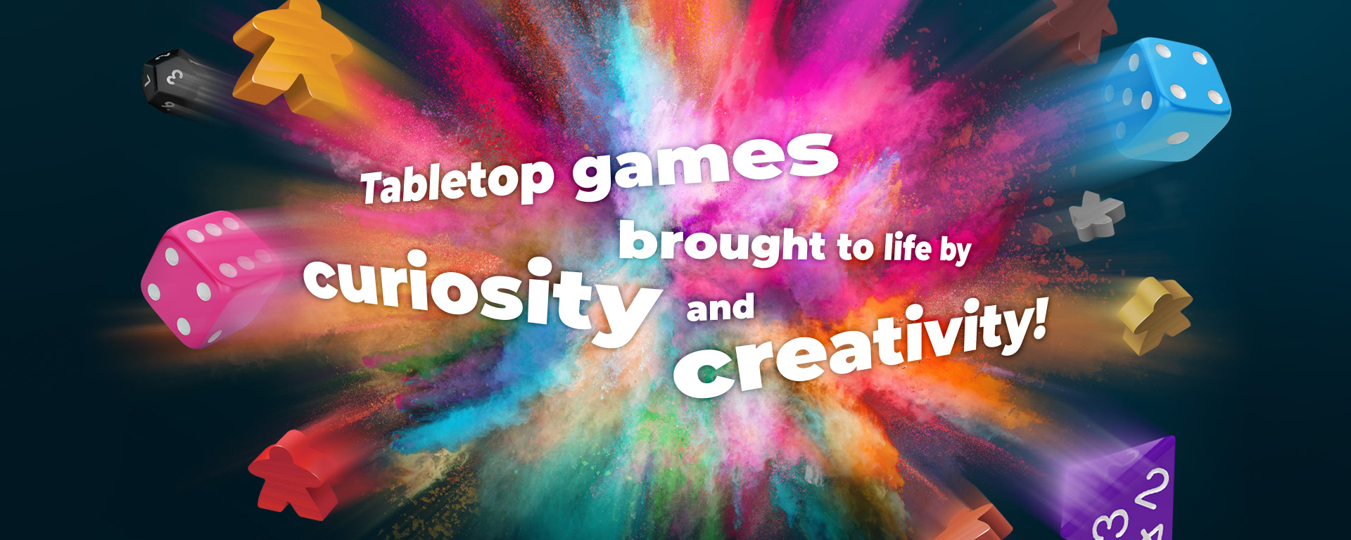 Tabletop games brought to life by curiosity and creativity!